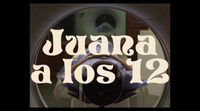 Tráiler 'Juana a los 12'